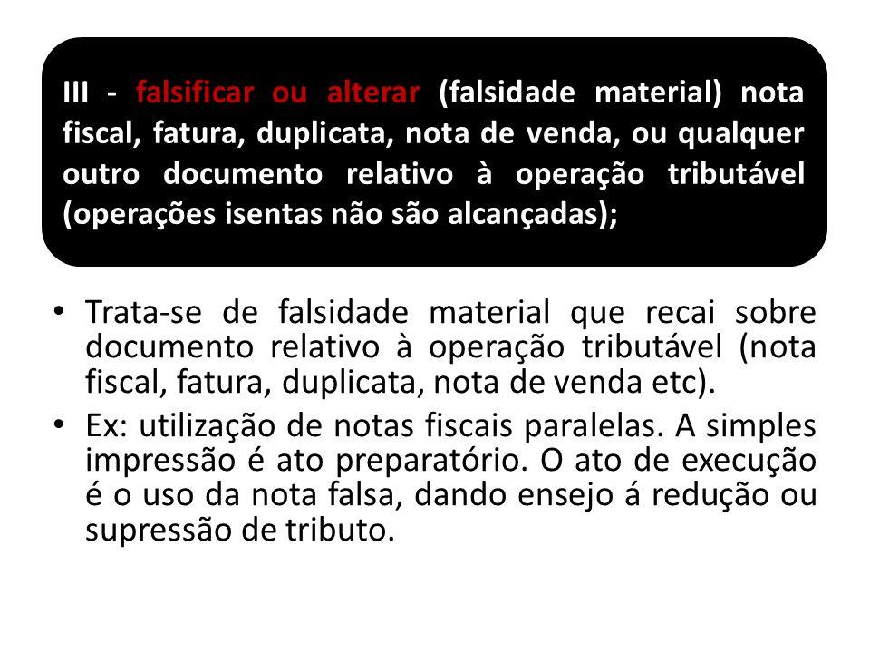 Trata-se de falsidade material que recai sobre documento relativo à operação tributável (nota fiscal, fatura, duplicata, nota de venda etc). Ex: utili
