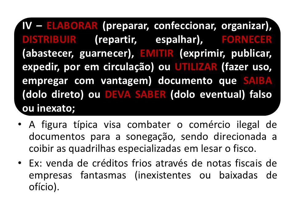 A figura típica visa combater o comércio ilegal de documentos para a sonegação, sendo direcionada a coibir as quadrilhas especializadas em lesar o fis