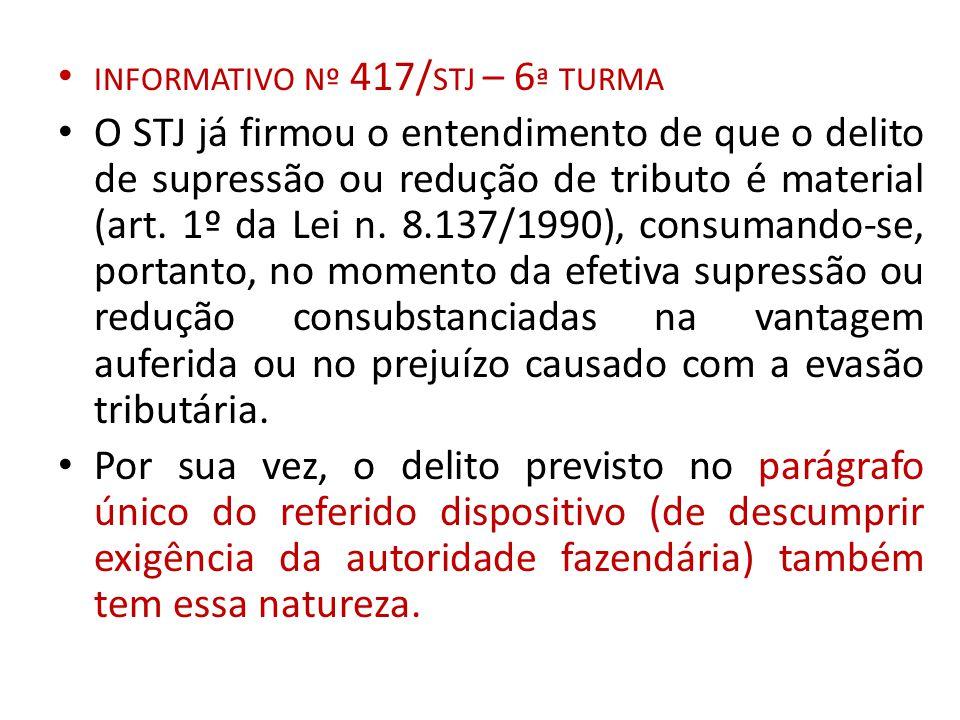 INFORMATIVO Nº 417/ STJ – 6 ª TURMA O STJ já firmou o entendimento de que o delito de supressão ou redução de tributo é material (art. 1º da Lei n. 8.