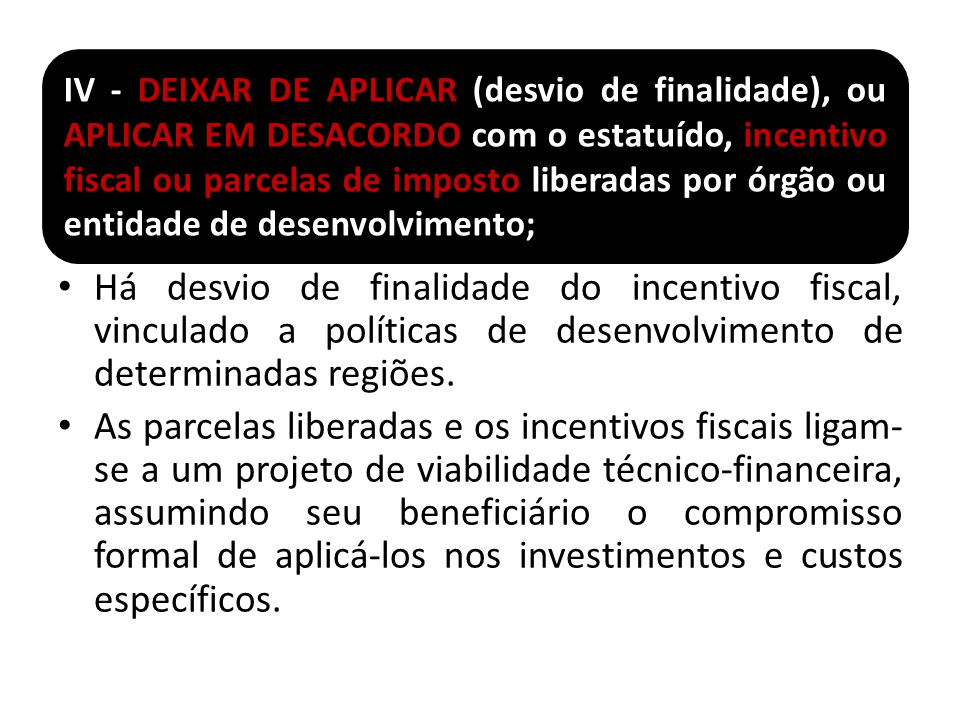 Há desvio de finalidade do incentivo fiscal, vinculado a políticas de desenvolvimento de determinadas regiões. As parcelas liberadas e os incentivos f
