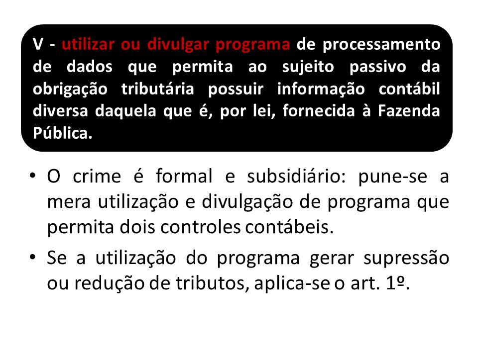 O crime é formal e subsidiário: pune-se a mera utilização e divulgação de programa que permita dois controles contábeis. Se a utilização do programa g