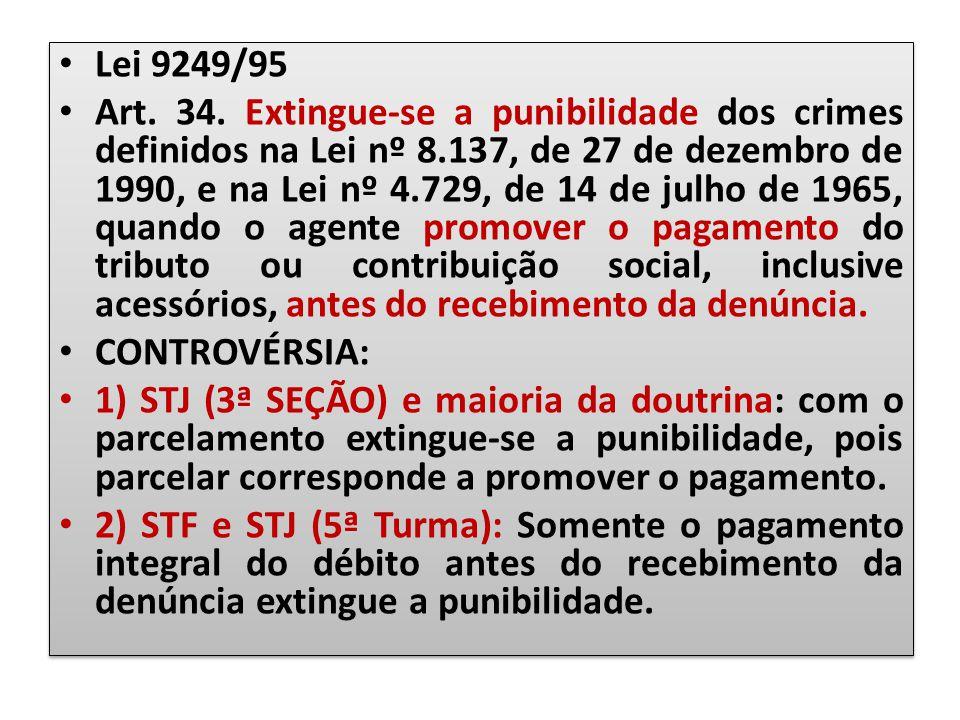 Lei 9249/95 Art. 34. Extingue-se a punibilidade dos crimes definidos na Lei nº 8.137, de 27 de dezembro de 1990, e na Lei nº 4.729, de 14 de julho de