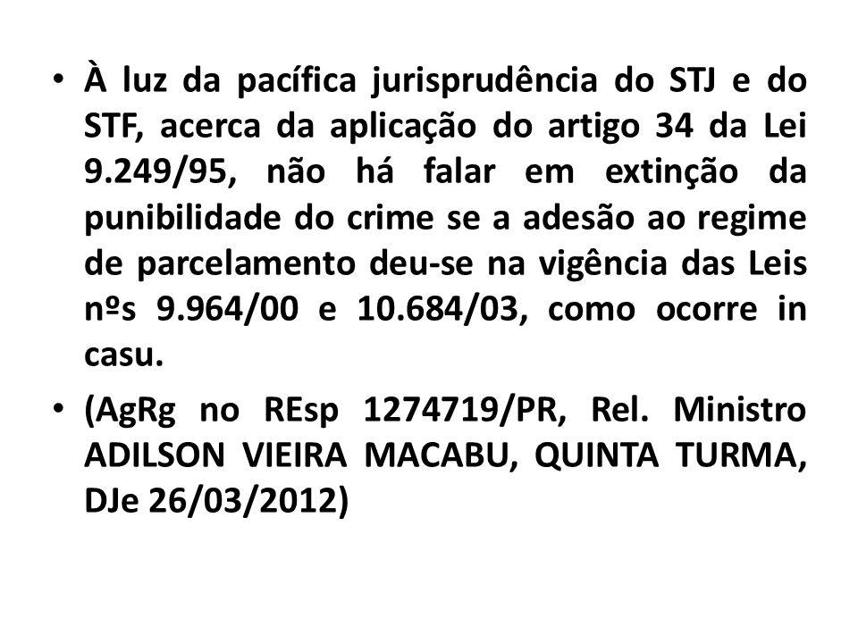 À luz da pacífica jurisprudência do STJ e do STF, acerca da aplicação do artigo 34 da Lei 9.249/95, não há falar em extinção da punibilidade do crime