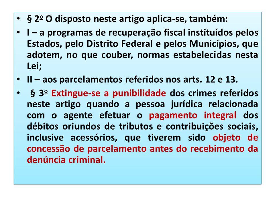 § 2 o O disposto neste artigo aplica-se, também: I – a programas de recuperação fiscal instituídos pelos Estados, pelo Distrito Federal e pelos Municí