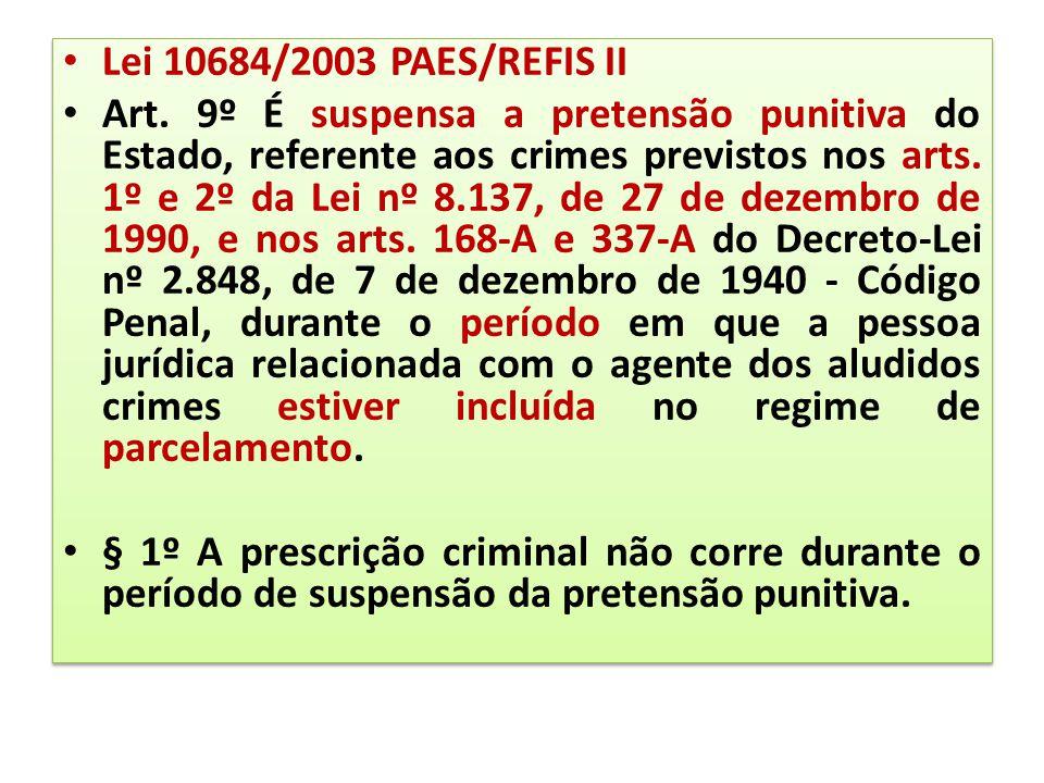 Lei 10684/2003 PAES/REFIS II Art. 9º É suspensa a pretensão punitiva do Estado, referente aos crimes previstos nos arts. 1º e 2º da Lei nº 8.137, de 2