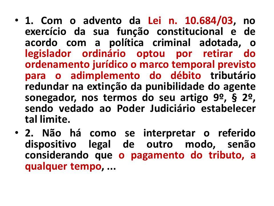 1. Com o advento da Lei n. 10.684/03, no exercício da sua função constitucional e de acordo com a política criminal adotada, o legislador ordinário op