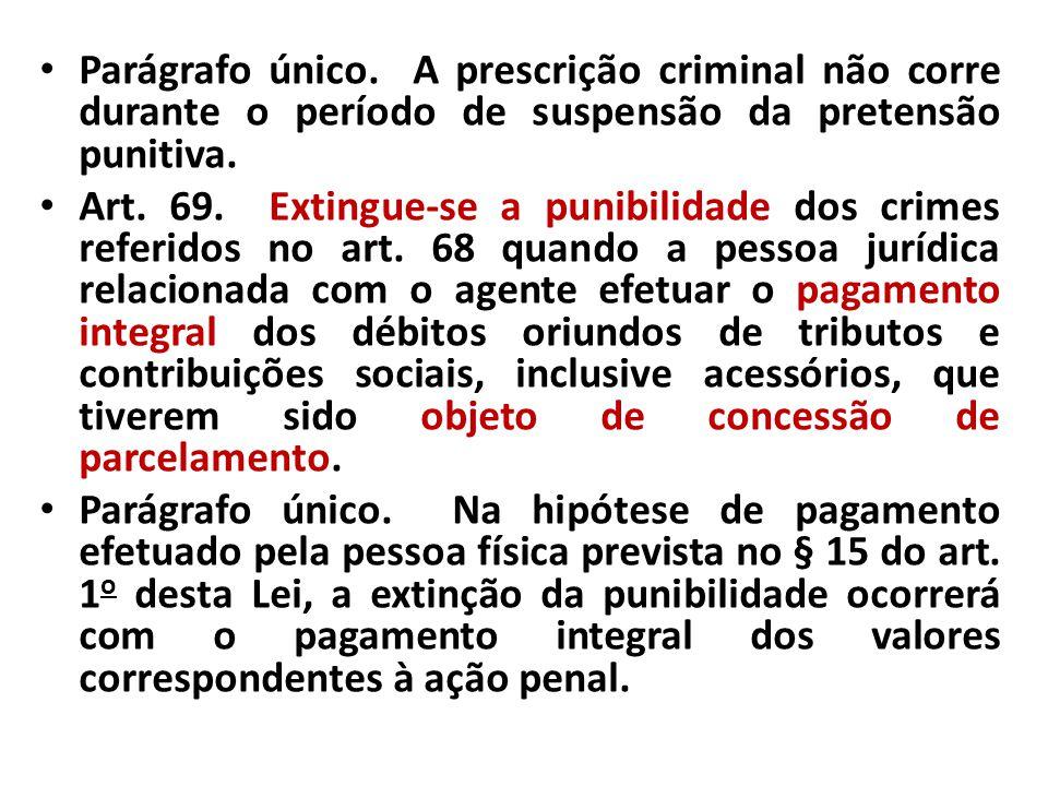 Parágrafo único. A prescrição criminal não corre durante o período de suspensão da pretensão punitiva. Art. 69. Extingue-se a punibilidade dos crimes