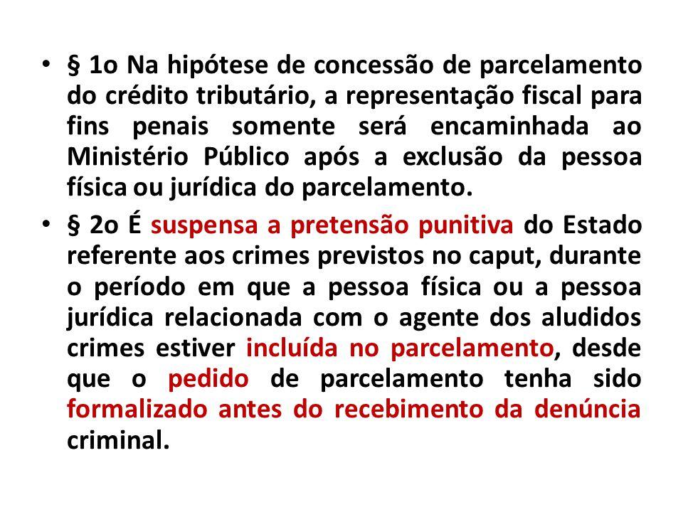 § 1o Na hipótese de concessão de parcelamento do crédito tributário, a representação fiscal para fins penais somente será encaminhada ao Ministério Pú