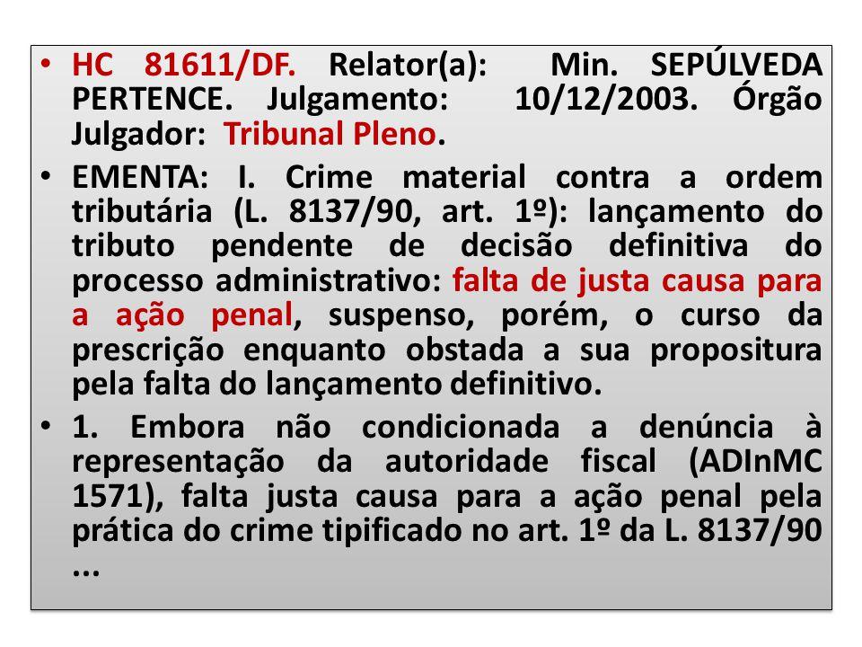 HC 81611/DF. Relator(a): Min. SEPÚLVEDA PERTENCE. Julgamento: 10/12/2003. Órgão Julgador: Tribunal Pleno. EMENTA: I. Crime material contra a ordem tri