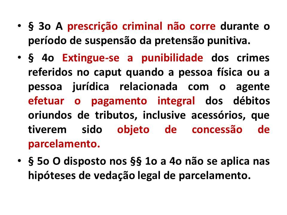§ 3o A prescrição criminal não corre durante o período de suspensão da pretensão punitiva. § 4o Extingue-se a punibilidade dos crimes referidos no cap