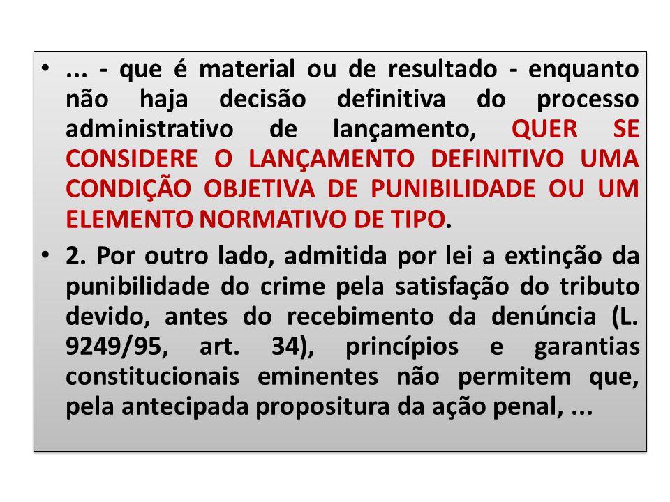 ... - que é material ou de resultado - enquanto não haja decisão definitiva do processo administrativo de lançamento, QUER SE CONSIDERE O LANÇAMENTO D