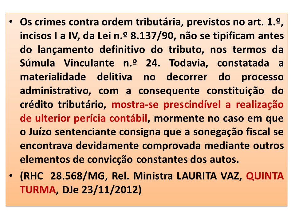 Os crimes contra ordem tributária, previstos no art. 1.º, incisos I a IV, da Lei n.º 8.137/90, não se tipificam antes do lançamento definitivo do trib