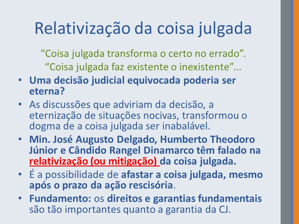"""Relativização da coisa julgada """"Coisa julgada transforma o certo no errado"""". """"Coisa julgada faz existente o inexistente""""... Uma decisão judicial equiv"""