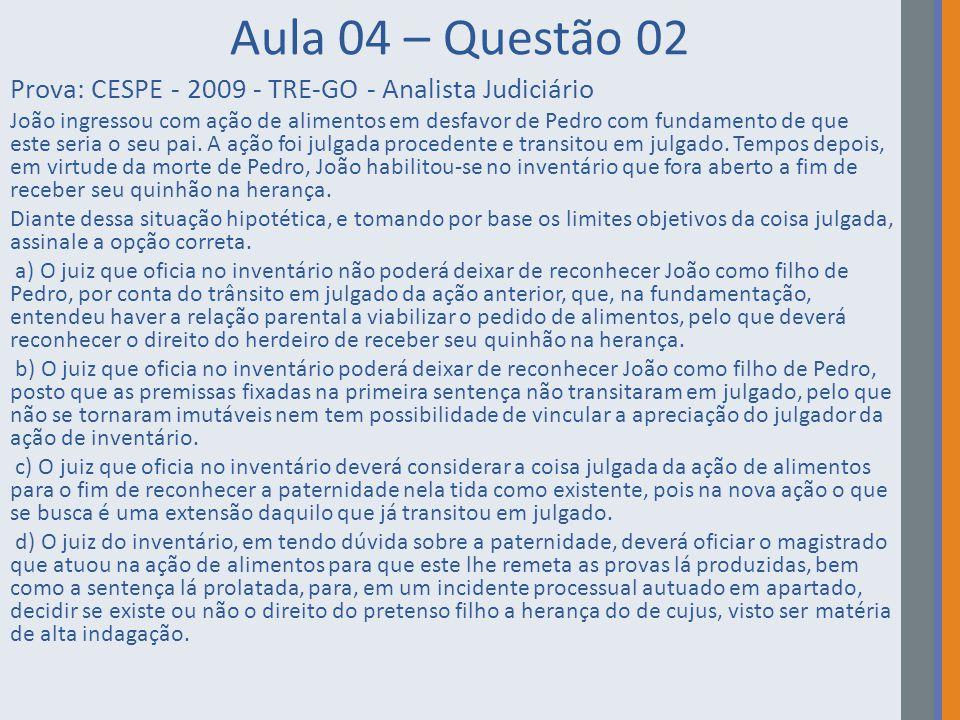 Aula 04 – Questão 02 Prova: CESPE - 2009 - TRE-GO - Analista Judiciário João ingressou com ação de alimentos em desfavor de Pedro com fundamento de qu