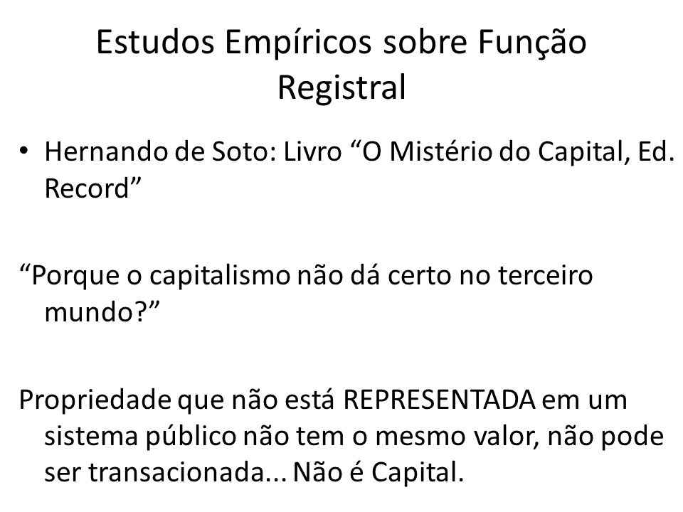 Estudos Empíricos sobre Função Registral Se propriedade só se constitui com o registro...