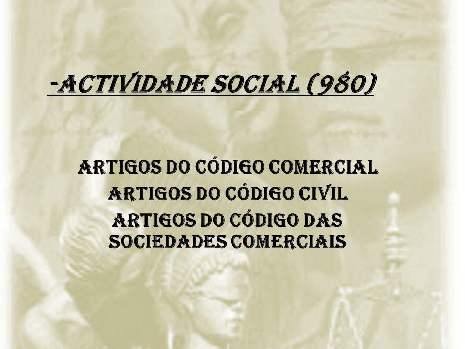 -Actividade social (980) Artigos do código comercial Artigos do código civil Artigos do código das sociedades comerciais