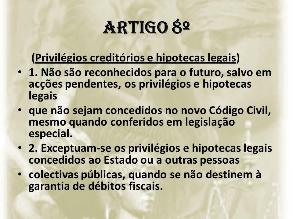 ARTIGO 8º (Privilégios creditórios e hipotecas legais) 1. Não são reconhecidos para o futuro, salvo em acções pendentes, os privilégios e hipotecas le