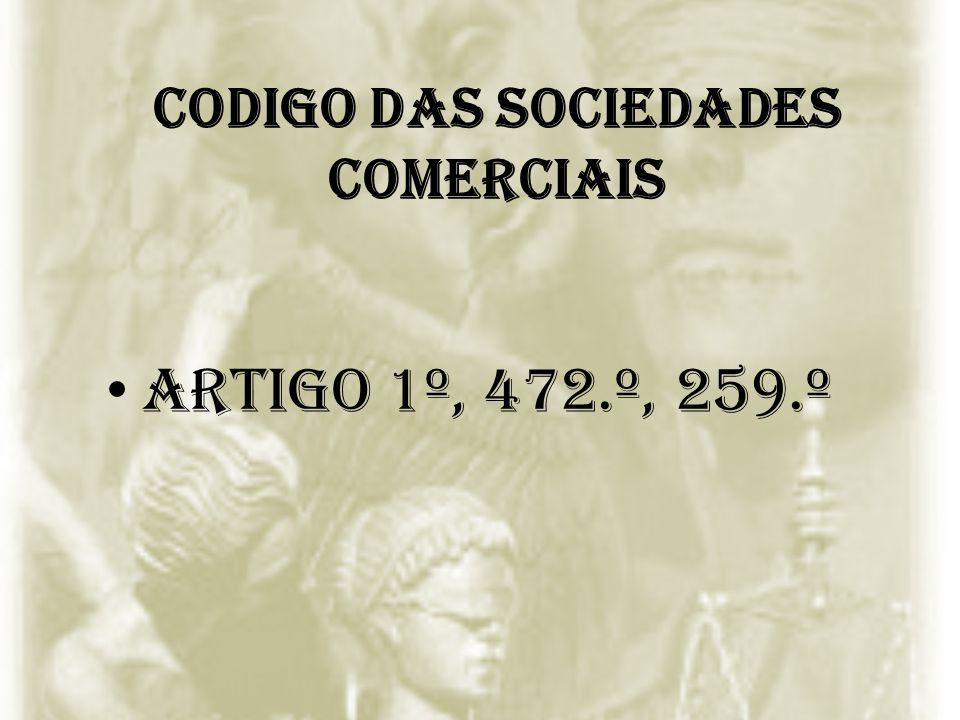 CODIGO DAS SOCIEDADES COMERCIAIS Artigo 1º, 472.º, 259.º