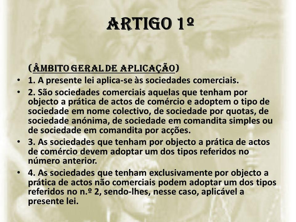 Artigo 1º (Âmbito geral de aplicação) 1. A presente lei aplica-se às sociedades comerciais. 2. São sociedades comerciais aquelas que tenham por object