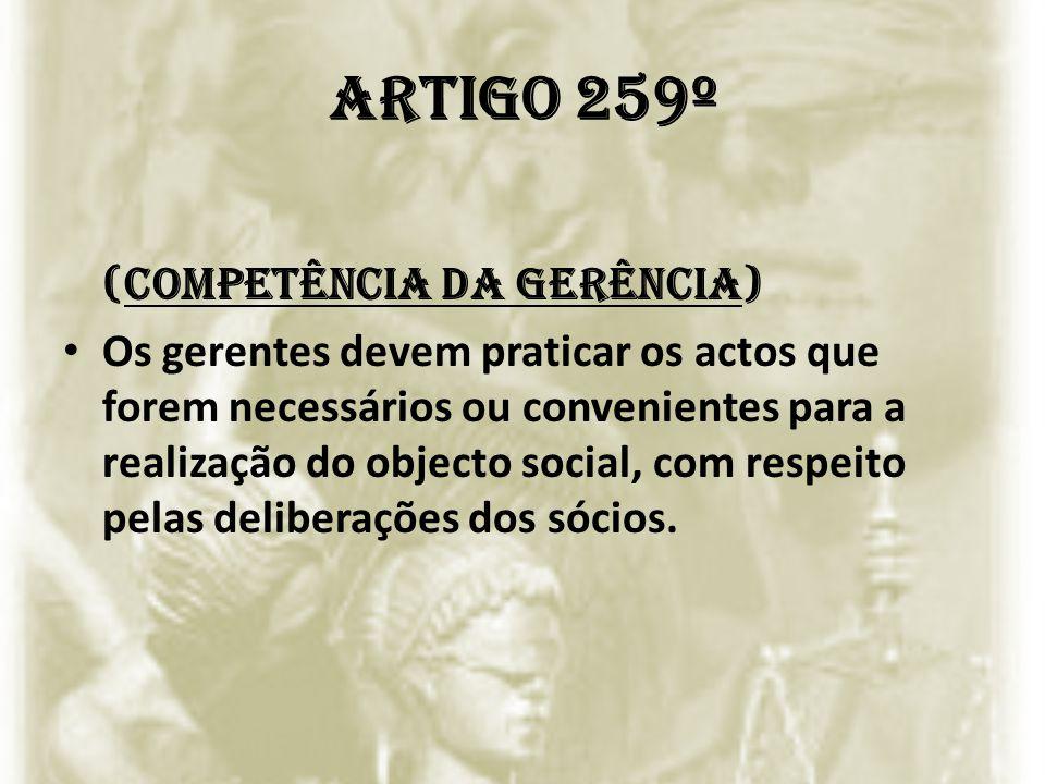 Artigo 259º (Competência da gerência) Os gerentes devem praticar os actos que forem necessários ou convenientes para a realização do objecto social, c