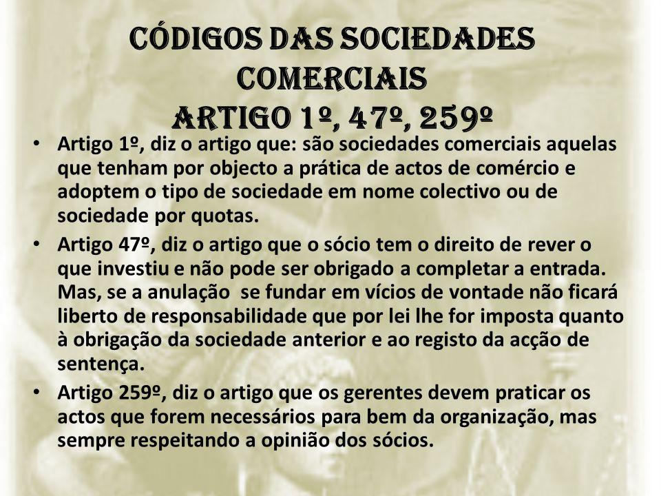 Códigos das Sociedades Comerciais Artigo 1º, 47º, 259º Artigo 1º, diz o artigo que: são sociedades comerciais aquelas que tenham por objecto a prática
