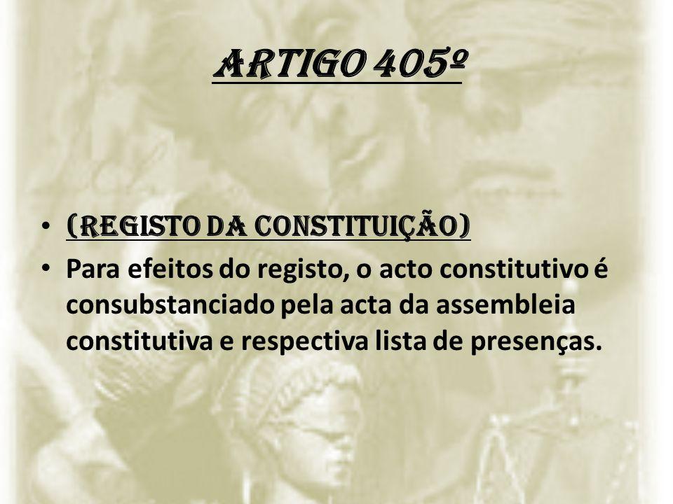 Artigo 405º (Registo da constituição) Para efeitos do registo, o acto constitutivo é consubstanciado pela acta da assembleia constitutiva e respectiva