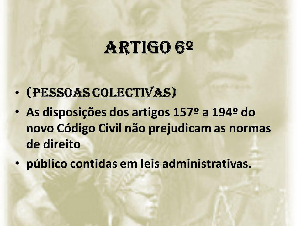 Artigo 6º (Pessoas colectivas) As disposições dos artigos 157º a 194º do novo Código Civil não prejudicam as normas de direito público contidas em lei