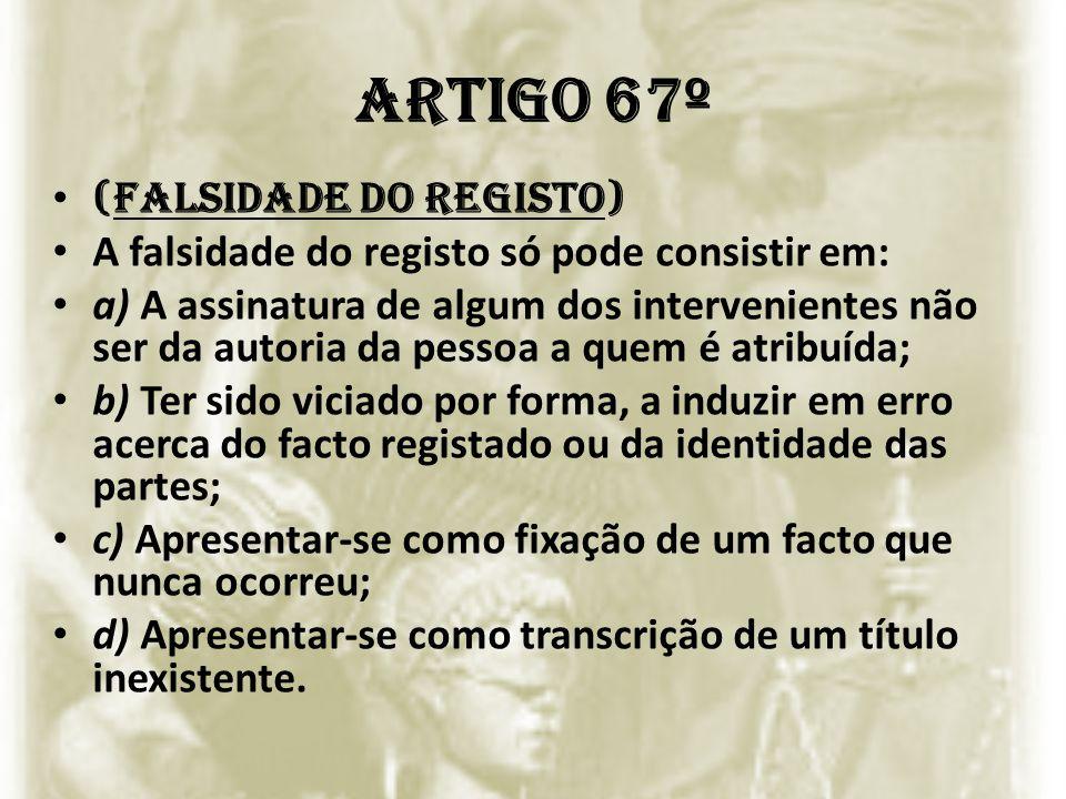 ARTIGO 67º (Falsidade do registo) A falsidade do registo só pode consistir em: a) A assinatura de algum dos intervenientes não ser da autoria da pesso