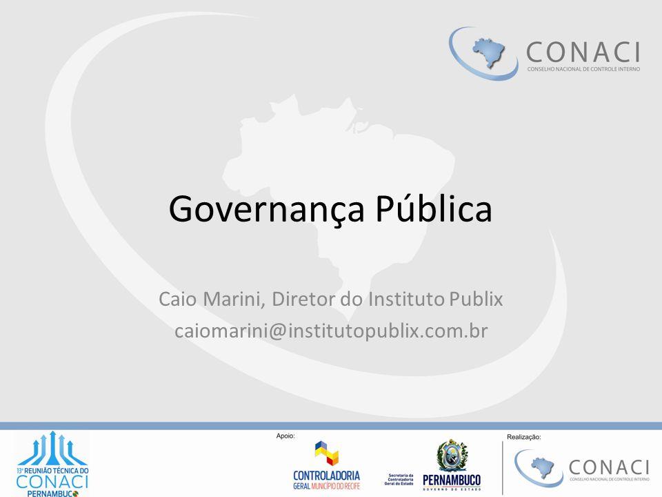 Governança Pública Caio Marini, Diretor do Instituto Publix caiomarini@institutopublix.com.br