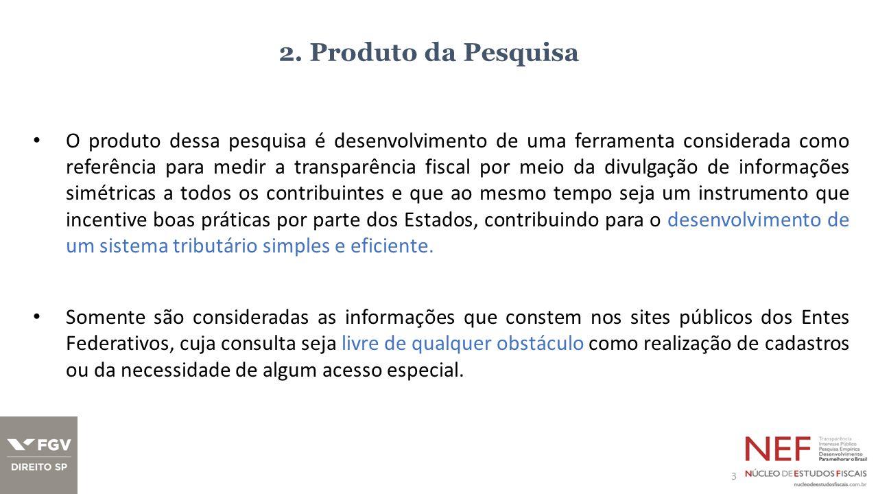 2. Produto da Pesquisa O produto dessa pesquisa é desenvolvimento de uma ferramenta considerada como referência para medir a transparência fiscal por