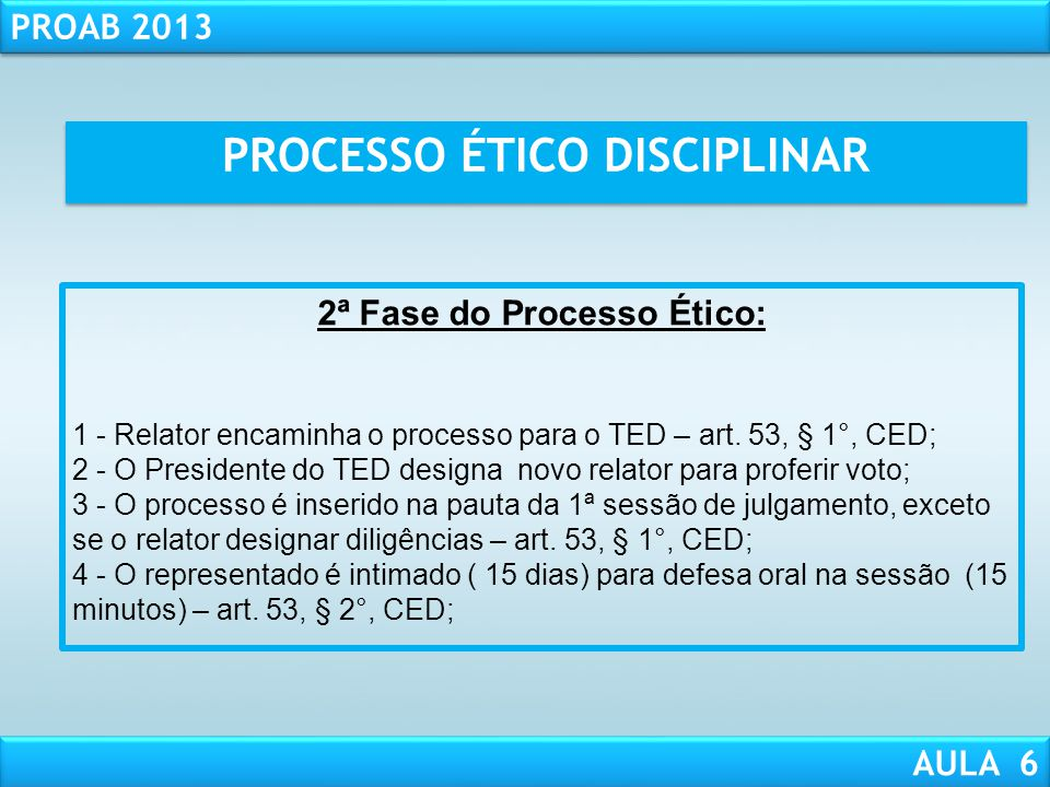 RESPONSABILIDADE CIVIL AULA 1 PROAB 2013 AULA 6 PROCESSO ÉTICO DISCIPLINAR Diligências Razões finais Parecer Preliminar Parecer Preliminar TED/SECCIO
