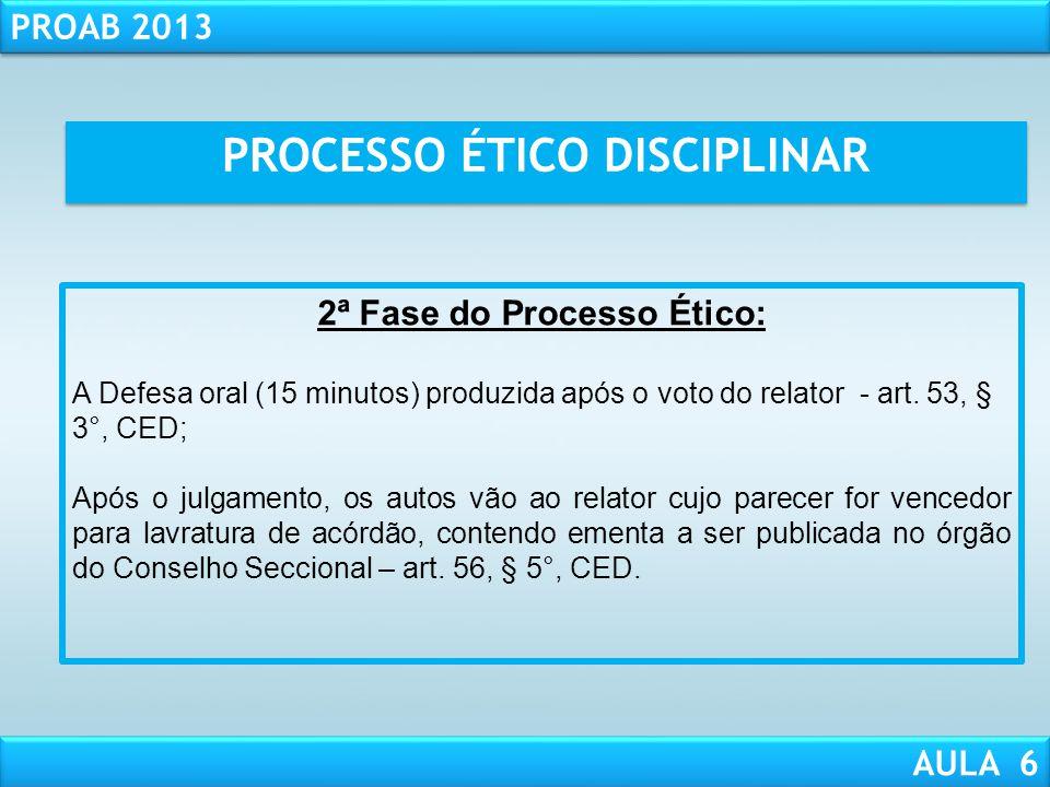 RESPONSABILIDADE CIVIL AULA 1 PROAB 2013 AULA 6 2ª Fase do Processo Ético: 1 - Relator encaminha o processo para o TED – art. 53, § 1°, CED; 2 - O Pre