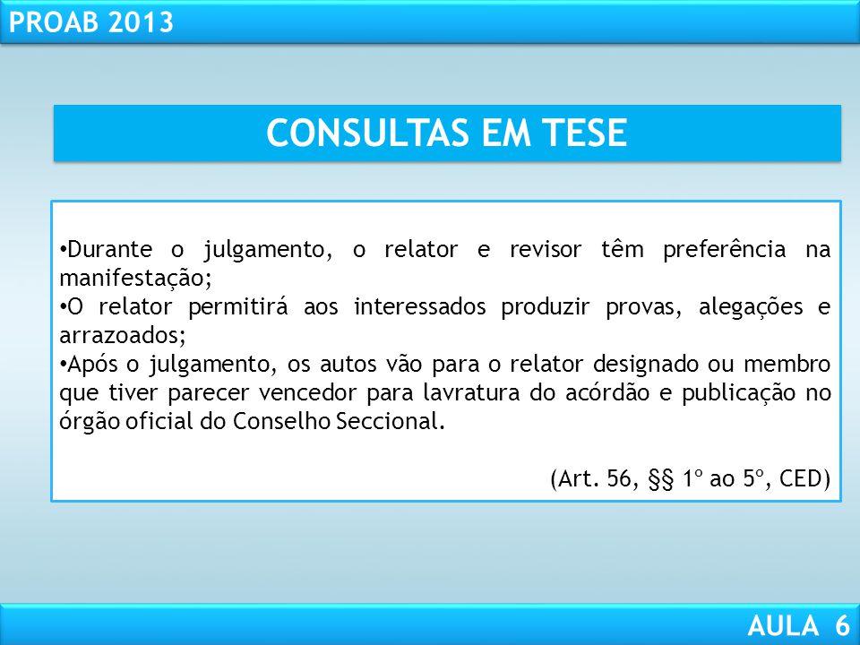 RESPONSABILIDADE CIVIL AULA 1 PROAB 2013 AULA 6 CONSULTAS EM TESE As consultas receberão autuação em apartado; Serão designados relator e revisor, pel