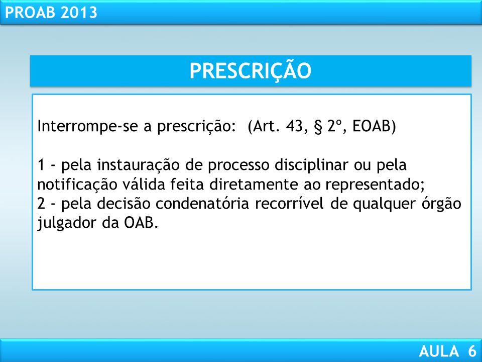 RESPONSABILIDADE CIVIL AULA 1 PROAB 2013 AULA 6 PRESCRIÇÃO A prescrição da pretensão punitiva dos inscritos é de 05 anos a contar da constatação ofici