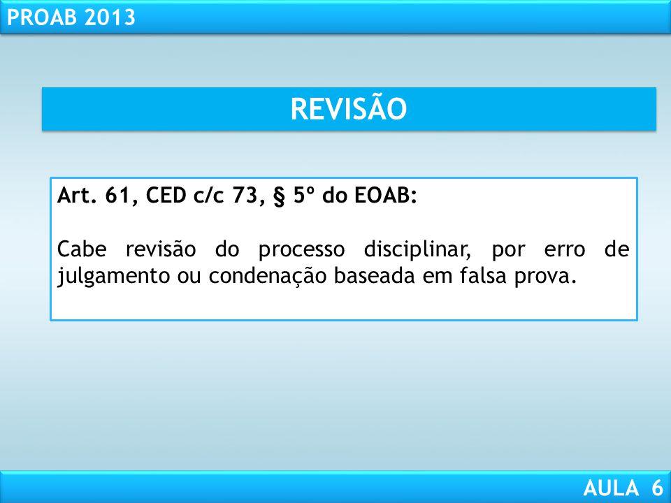 RESPONSABILIDADE CIVIL AULA 1 PROAB 2013 AULA 6 PRESCRIÇÃO Interrompe-se a prescrição: (Art. 43, § 2º, EOAB) 1 - pela instauração de processo discipli