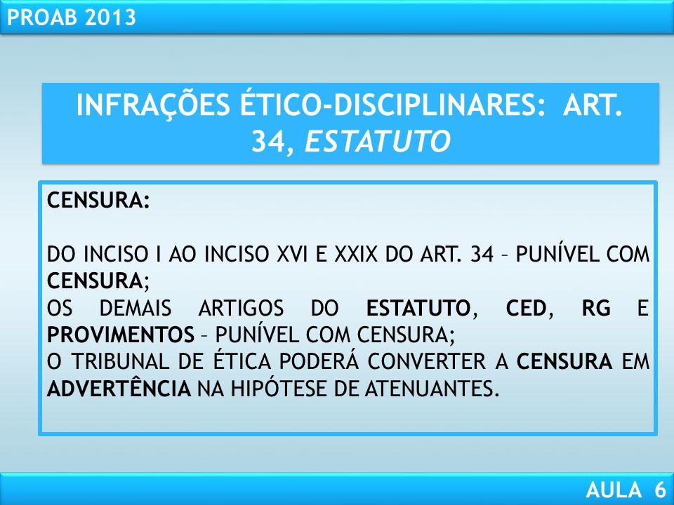 RESPONSABILIDADE CIVIL AULA 1 PROAB 2013 AULA 6 SANÇÕES DISCIPLINARES NA OAB Advertência - art. 36, § único, EOAB Censura - art. 36, caput, EOAB Exclu