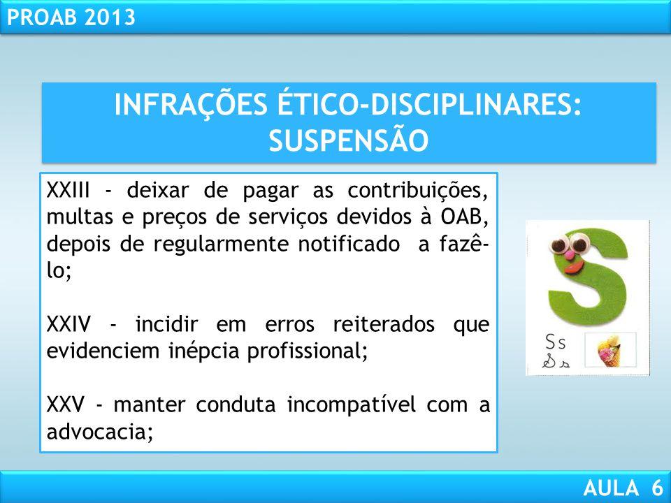 RESPONSABILIDADE CIVIL AULA 1 PROAB 2013 AULA 6 INFRAÇÕES ÉTICO-DISCIPLINARES: SUSPENSÃO XX - locupletar-se, por qualquer forma, à custa do cliente ou