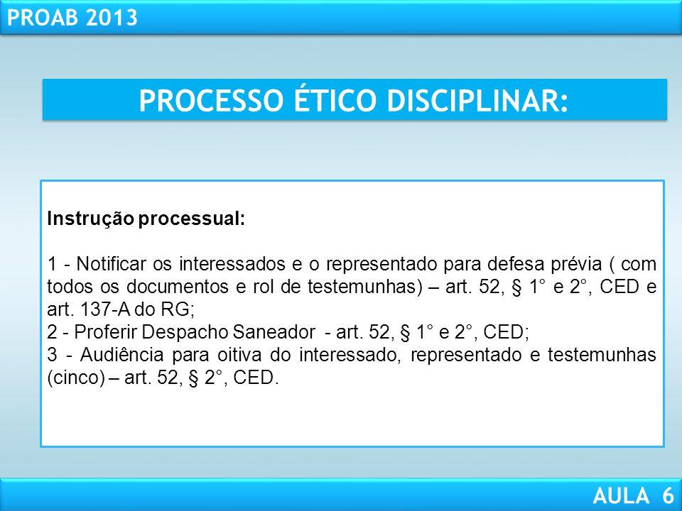 RESPONSABILIDADE CIVIL AULA 1 PROAB 2013 AULA 6 TRIBUNAL DE ÉTICA E DISCIPLINA A representação contra: ( Art. 51,§ 3º, CED) Membros do Conselho Federa