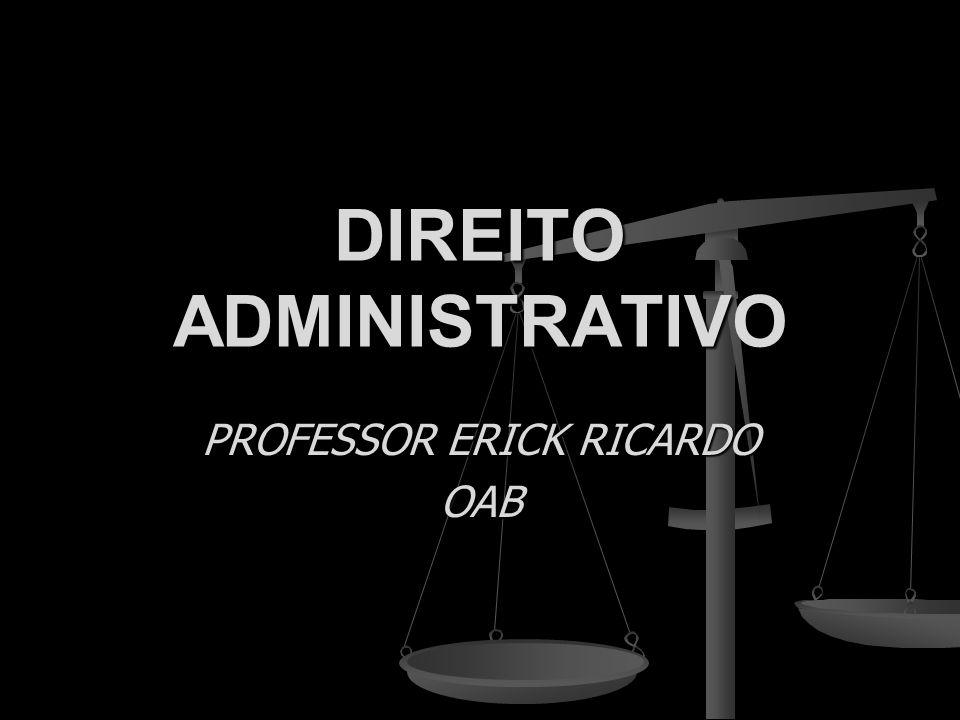 DIREITO ADMINISTRATIVO PROFESSOR ERICK RICARDO OAB