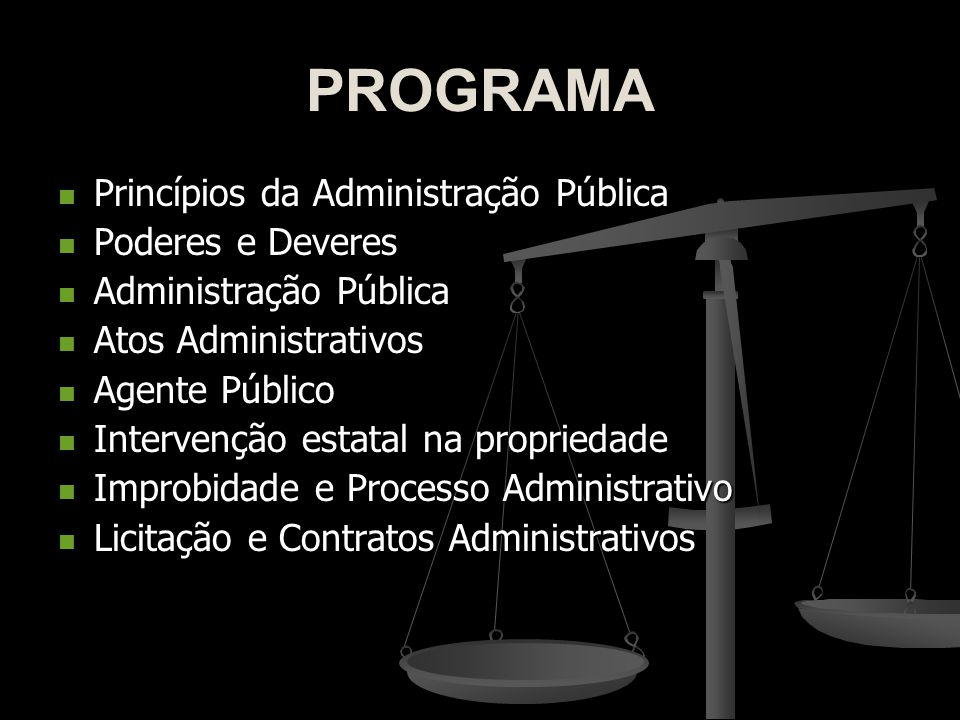 PROGRAMA Princípios da Administração Pública Princípios da Administração Pública Poderes e Deveres Poderes e Deveres Administração Pública Administraç