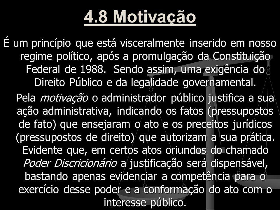 4.8 Motivação É um princípio que está visceralmente inserido em nosso regime político, após a promulgação da Constituição Federal de 1988. Sendo assim
