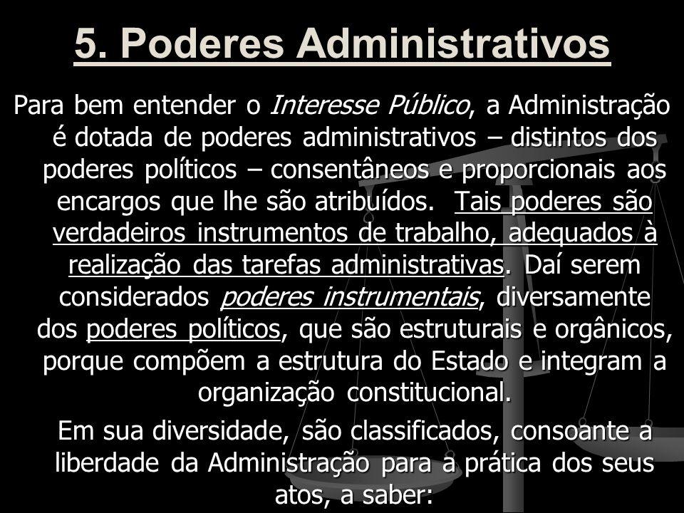 5. Poderes Administrativos Para bem entender o Interesse Público, a Administração é dotada de poderes administrativos – distintos dos poderes político