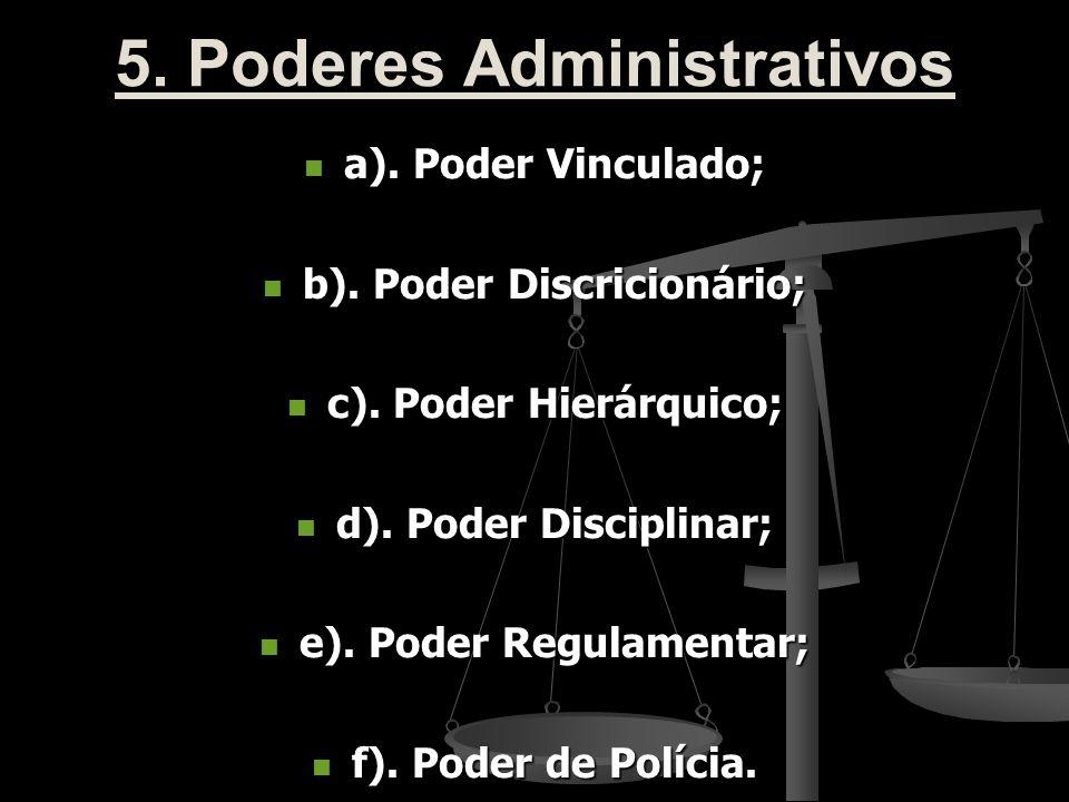 5. Poderes Administrativos a). Poder Vinculado; a). Poder Vinculado; b). Poder Discricionário; b). Poder Discricionário; c). Poder Hierárquico; c). Po
