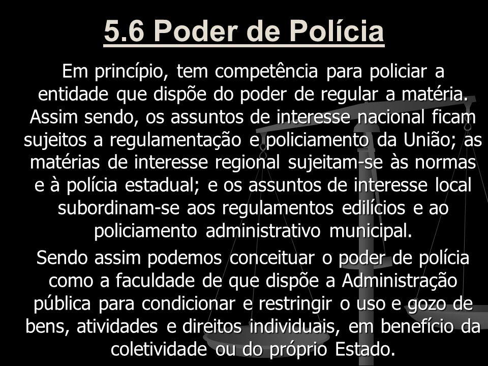 5.6 Poder de Polícia Em princípio, tem competência para policiar a entidade que dispõe do poder de regular a matéria. Assim sendo, os assuntos de inte