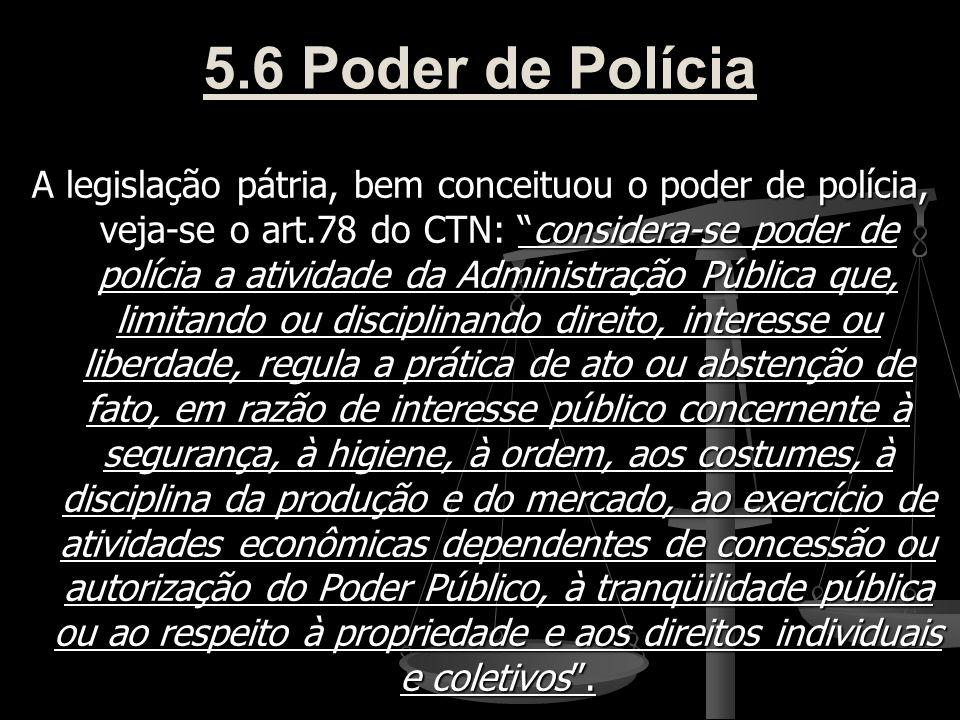 """5.6 Poder de Polícia A legislação pátria, bem conceituou o poder de polícia, veja-se o art.78 do CTN: """"considera-se poder de polícia a atividade da Ad"""