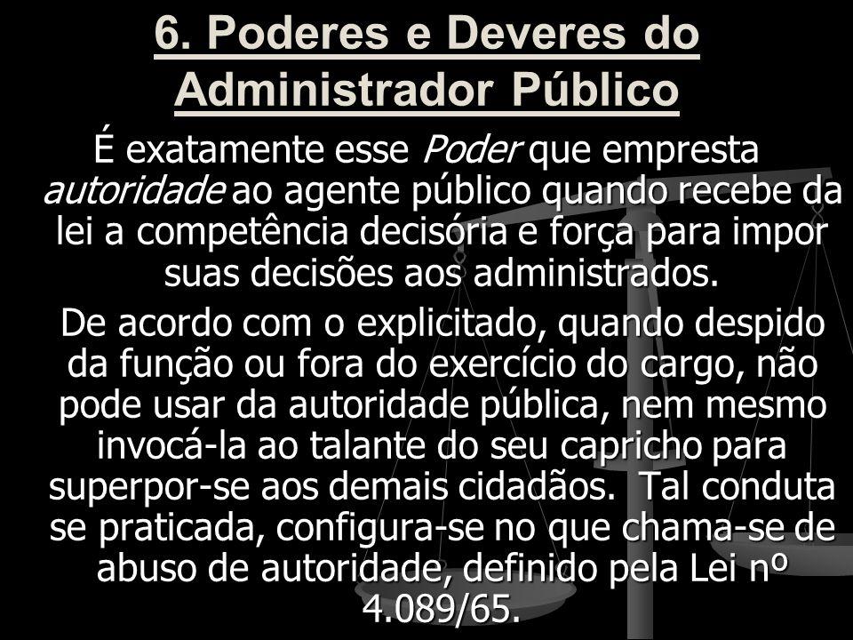 6. Poderes e Deveres do Administrador Público É exatamente esse Poder que empresta autoridade ao agente público quando recebe da lei a competência dec
