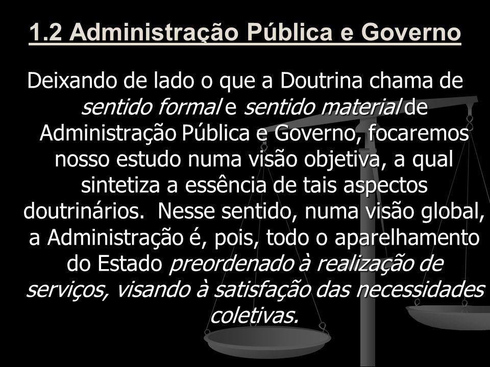 1.2 Administração Pública e Governo Deixando de lado o que a Doutrina chama de sentido formal e sentido material de Administração Pública e Governo, f