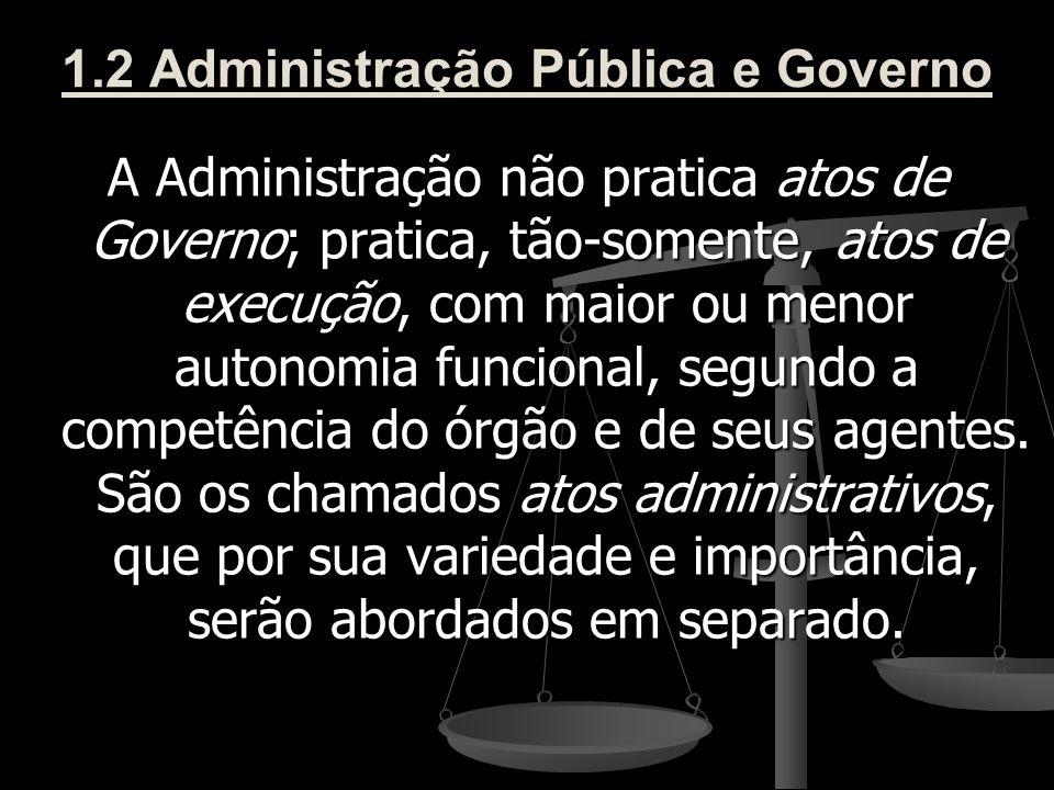 1.2 Administração Pública e Governo Comparativamente, podemos dizer que Governo é uma atividade política e discricionária; Administração e uma atividade neutra, normalmente vinculada à lei ou à norma técnica.