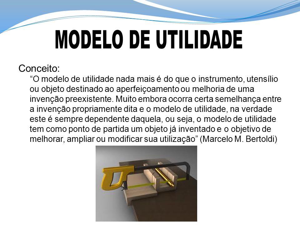 """Conceito: """"O modelo de utilidade nada mais é do que o instrumento, utensílio ou objeto destinado ao aperfeiçoamento ou melhoria de uma invenção preexi"""