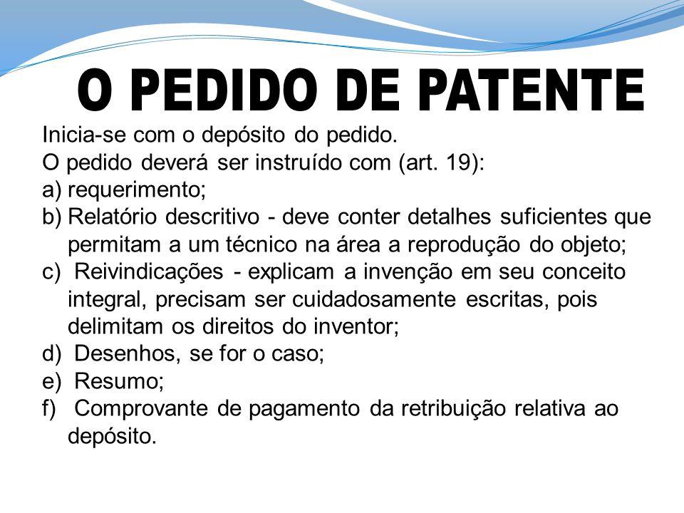 Inicia-se com o depósito do pedido. O pedido deverá ser instruído com (art. 19): a)requerimento; b)Relatório descritivo - deve conter detalhes suficie